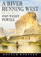 A river running west : the life of John Wesley Powell