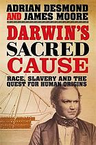 Darwin's sacred cause : race, slavery and the quest for human origins