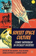 Soviet space culture : cosmic enthusiasm in socialist societies