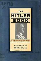 The Hitler book : the secret dossier prepared for Stalin from the interrogations of Hitler's personal aides