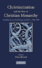 Christianization and the rise of Christian monarchy : Scandinavia, Central Europe and Rus' c. 900-1200