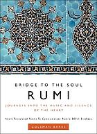 Rumi : bridge to the soul : journeys into the music and silence of the heart