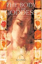 The body of the goddess : sacred wisdom in myth, landscape, and culture