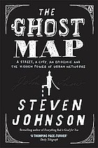 The ghost map : a street, an epidemic and two men who battled to save Victorian London