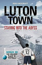 Luton Town : staring into the abyss : minus 30, the coldest place in football