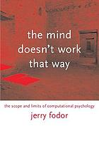 The mind doesn't work that way : the scope and limits of computational psychology