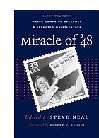 Miracle of '48 : Harry Truman's major campaign speeches & selected whistle-stops