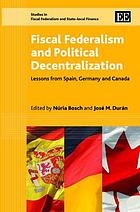 Fiscal federalism and political decentralization : lessons from Spain, Germany, and Canada
