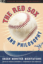 The Red Sox and philosophy : Green Monster meditations