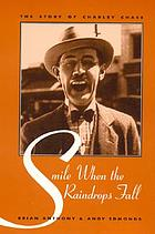 Smile when the raindrops fall :bthe story of Charley Chase /cBrian Anthony and Andy Edmonds