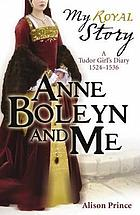 Anne Boleyn and Me : the Diary of Elinor Valjean, London 1525-1536