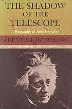 The shadow of the telescope; a biography of John Herschel