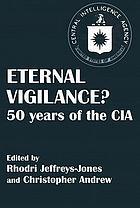 Eternal vigilance? : 50 years of the CIA