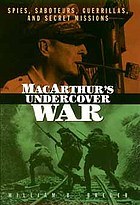 MacArthur's undercover war : spies, saboteurs, guerrillas, and secret missions