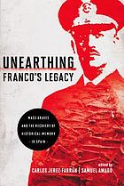 Unearthing Franco's legacy : mass graves and the recovery of historical memory in Spain