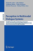 Perception in multimodal dialogue systems : 4th IEEE Tutorial and Research Workshop on Perception and Interactive Technologies for Speech-Based Systems, PIT 2008, Kloster Irsee, Germany, June 16-18, 2008 : proceedings