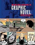 Writing and illustrating the graphic novel : everything you need to know to create great graphic works