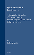 Egypt's economic predicament : a study in the interaction of external pressure, political folly, and social tension in Egypt, 1960-1990
