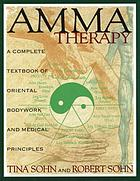 Amma therapy : a complete textbook of oriental bodywork and medical principles