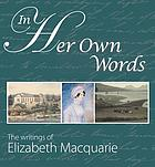 In her own words : the writings of Elizabeth Macquarie