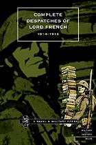 The despatches of Lord French: Mons, the Marne, the Aisne, Flanders, Neuve Chapelle, the second battle of Ypres, Loos, Hohenzollern redoubt, and a complete list of the officers and men mentioned