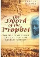 Sword of the prophet : the Mahdi of Sudan and the death of General Gordon