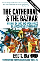 The cathedral and the bazaar : musings on Linux and Open Source by an accidental revolutionary The cathedral & the bazaar : musings on Linux and Open Source by an accidental : with a foreword by Bob Young