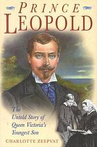 Prince Leopold : the untold story of Queen Victoria's youngest son