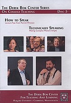 How to speak : lecture tips from Patrick Winston ; Technically speaking : making complex matters simple