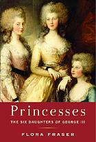Princesses : the six daughters of George III