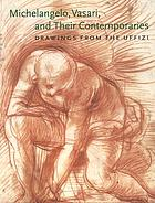 Michelangelo, Vasari, and their contemporaries : drawings from the Uffizi : the role of disegno in the sixteenth-century decoration of Palazzo vecchio