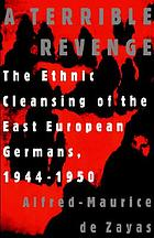 A terrible revenge : the ethnic cleansing of the east European Germans, 1944-1950