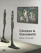 Cézanne & Giacometti : paths of doubt