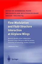 Flow modulation and fluid-structure interaction at airplane wings : research results of the collaborative research center SFB 401 at RWTH Aachen, University of Technology, Aachen, Germany