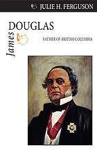 James Douglas : father of British Columbia