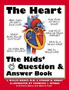 The heart : the kids' question and answer book