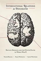 International relations in psychiatry : Britain, Germany, and the United States to World War II