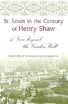 St. Louis in the century of Henry Shaw : a view beyond the garden wall