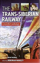 The Trans-Siberian Railway : a traveller's anthology