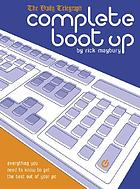 Complete boot up : everything you need to know to get the best out of your pc