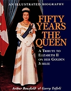 Fifty years the Queen : a tribute to Her Majesty Queen Elizabeth II on her golden jubilee