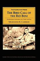 The bird call of the Río Beni : adventures of father and son on an ornithological expedition in the jungles of western Bolivia, South America in 1934-1935 : a diary with commentary