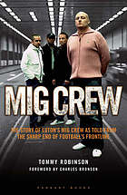 Mig crew : the story of Luton's MIG crew as told from the sharp end of football's frontline