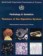 Pathology and genetics of tumours of the digestive system Pathology and genetics of tumours of the digestive system World Health Organization classification of tumours : pathology and genetics of tumours of the digestive system