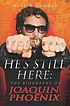 He's Still Here : the Biography of Joaquin Phoenix.