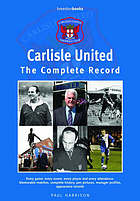 Carlisle United : the complete record : every game, every scorer, every player and every attendance : complete history, pen pictures, manager profiles and appearance records