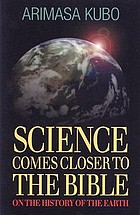 Science comes closer to the Bible : on the history of the earth : what is scientific creationism?