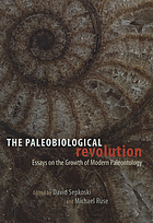 The paleobiological revolution : essays on the growth of modern paleontology