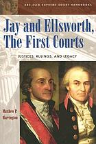 Jay and Ellsworth, the first courts : justices, rulings and legacy