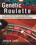 Genetic roulette : the documented health risks of genetically engineered foods